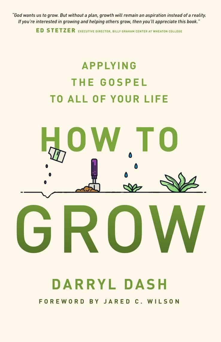 How to Grow: Applying the Gospel to ALL of Life - DashHouse