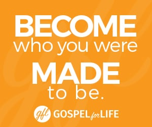 Become who you were made to be at Gospel for Life