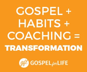 Gospel + Habits + Coaching = Transformation