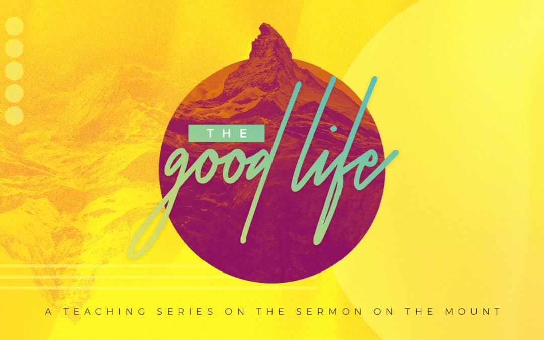 The Good Life (Matthew 5:3-12)